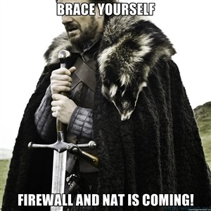 Brace Yourself - Firewal and NAT is coming