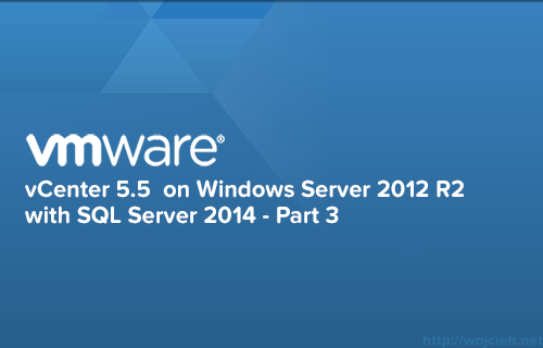 vCenter 5.5 on Windows Server 2012 R2 with SQL Server 2014 -Part 3