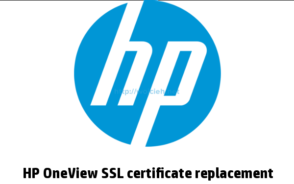 HP OneView Certificate Replacement